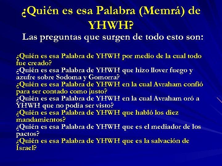 ¿Quién es esa Palabra (Memrá) de YHWH? Las preguntas que surgen de todo esto