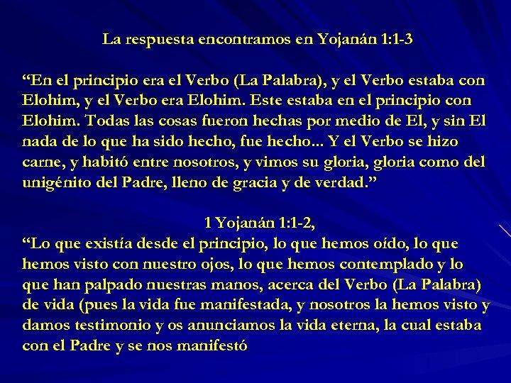 """La respuesta encontramos en Yojanán 1: 1 -3 """"En el principio era el Verbo"""