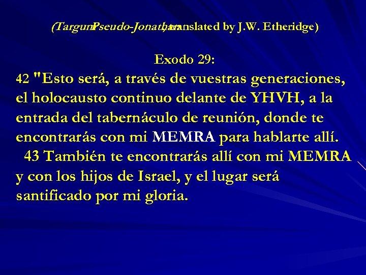 (Targum Pseudo-Jonathan , translated by J. W. Etheridge) Exodo 29: 42