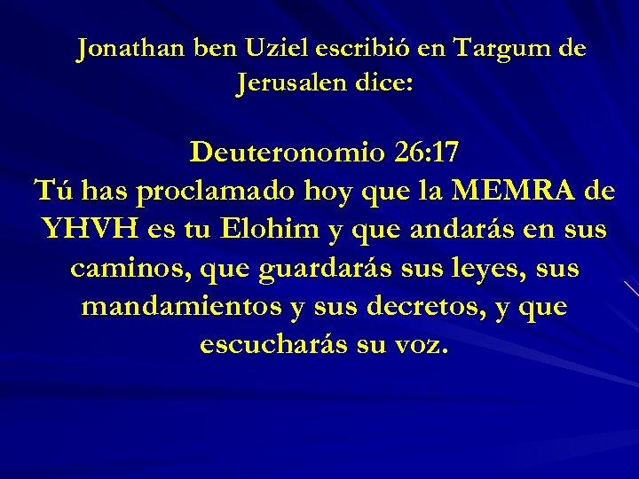 Jonathan ben Uziel escribió en Targum de Jerusalen dice: Deuteronomio 26: 17 Tú has