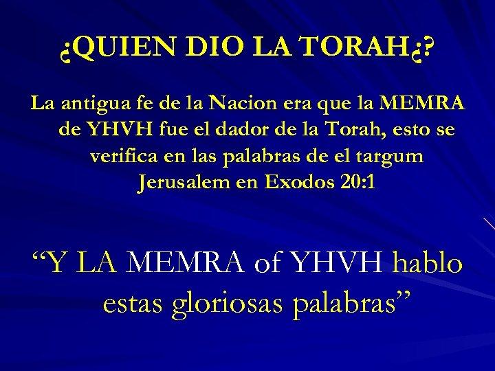 ¿QUIEN DIO LA TORAH¿? La antigua fe de la Nacion era que la MEMRA