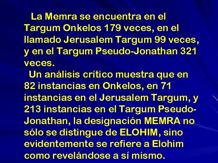 La Memra se encuentra en el Targum Onkelos 179 veces, en el llamado Jerusalem