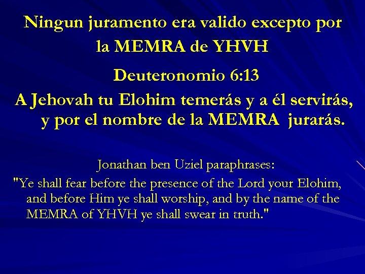 Ningun juramento era valido excepto por la MEMRA de YHVH Deuteronomio 6: 13 A
