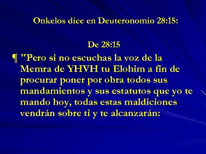 Onkelos dice en Deuteronomio 28: 15: De 28: 15 ¶