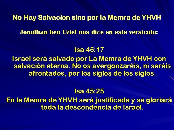 No Hay Salvacion sino por la Memra de YHVH Jonathan ben Uziel nos dice