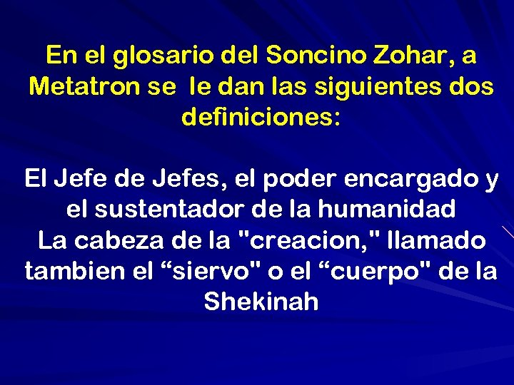 En el glosario del Soncino Zohar, a Metatron se le dan las siguientes dos