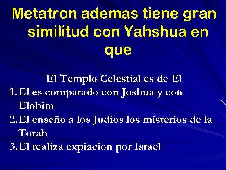 Metatron ademas tiene gran similitud con Yahshua en que El Templo Celestial es de