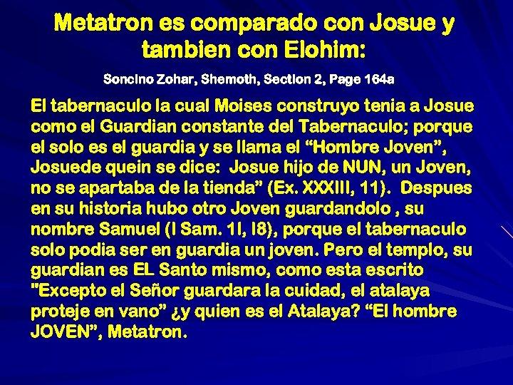 Metatron es comparado con Josue y tambien con Elohim: Soncino Zohar, Shemoth, Section 2,