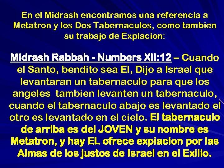 En el Midrash encontramos una referencia a Metatron y los Dos Tabernaculos, como tambien