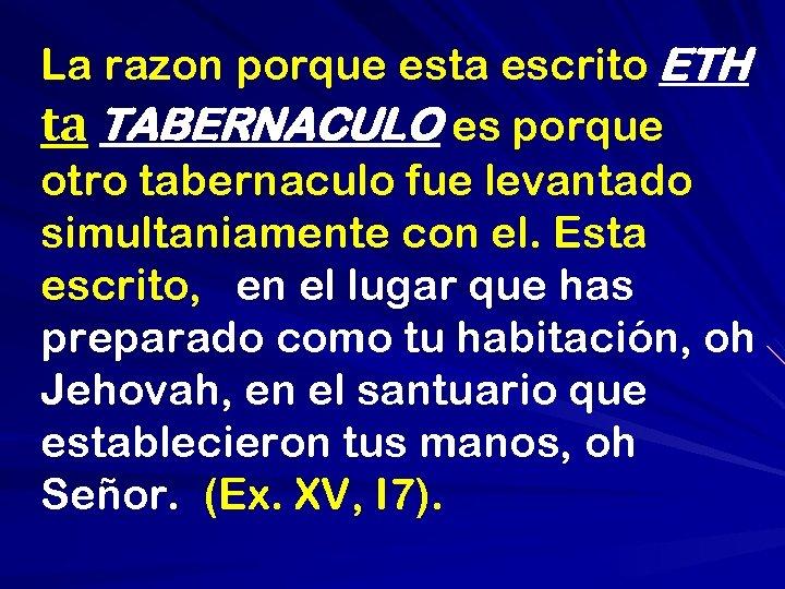 La razon porque esta escrito ETH ta TABERNACULO es porque otro tabernaculo fue levantado