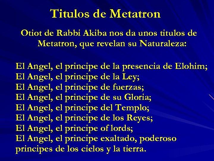 Titulos de Metatron Otiot de Rabbi Akiba nos da unos titulos de Metatron, que