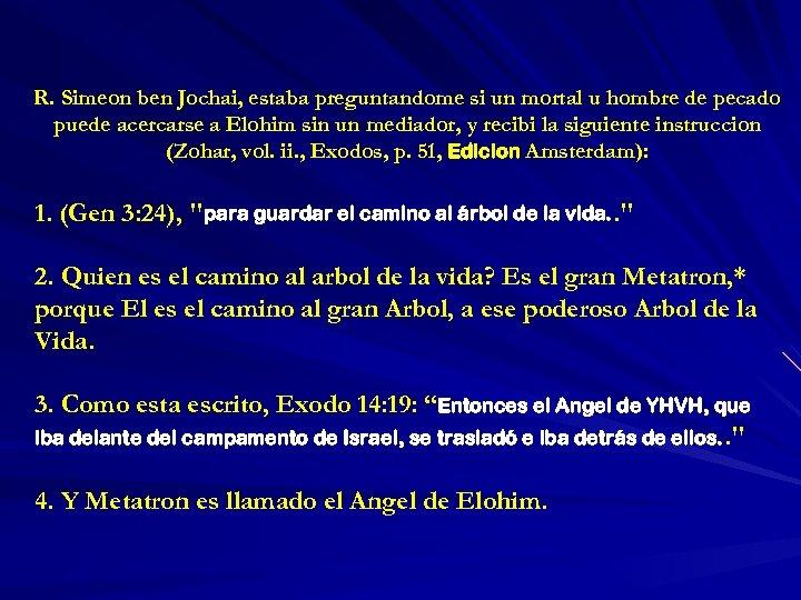 R. Simeon ben Jochai, estaba preguntandome si un mortal u hombre de pecado puede