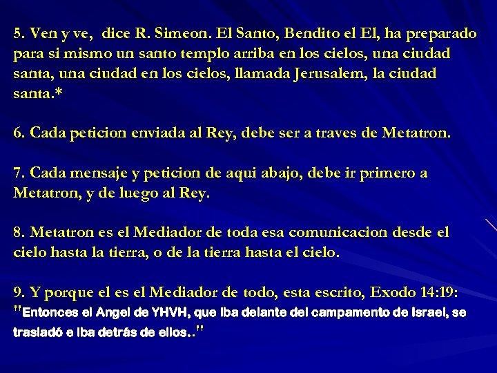 5. Ven y ve, dice R. Simeon. El Santo, Bendito el El, ha preparado