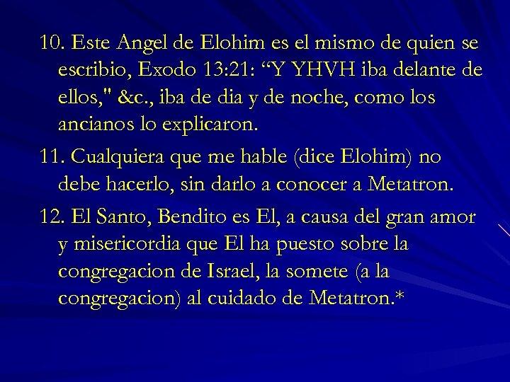 10. Este Angel de Elohim es el mismo de quien se escribio, Exodo 13: