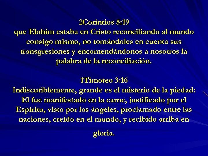 2 Corintios 5: 19 que Elohim estaba en Cristo reconciliando al mundo consigo mismo,