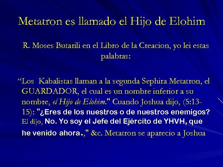 Metatron es llamado el Hijo de Elohim R. Moses Butarili en el Libro de