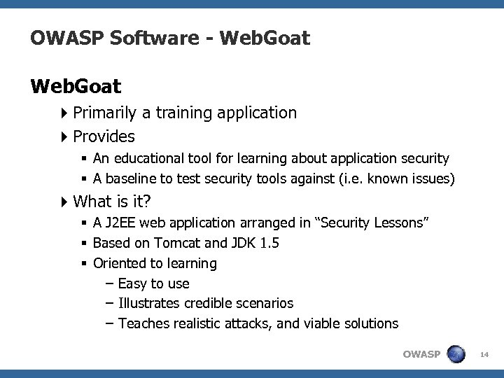 OWASP Software - Web. Goat 4 Primarily a training application 4 Provides § An