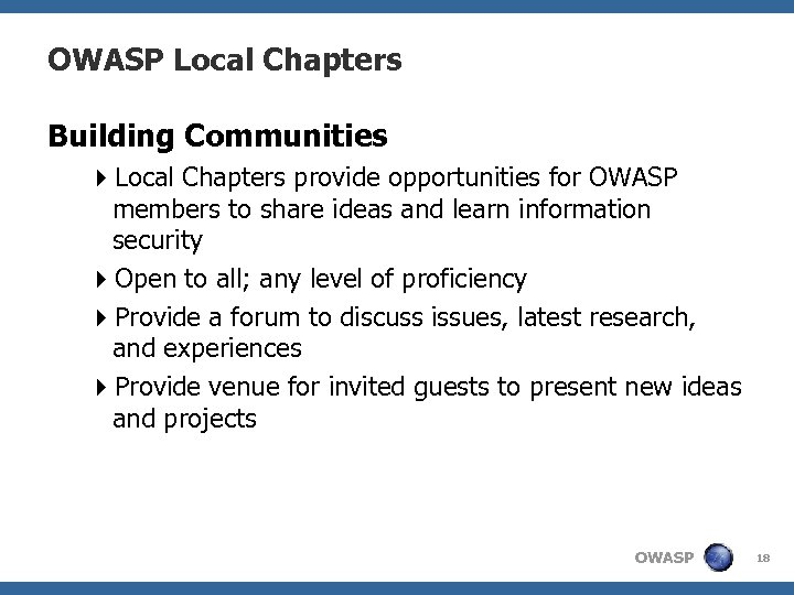 OWASP Local Chapters Building Communities 4 Local Chapters provide opportunities for OWASP members to