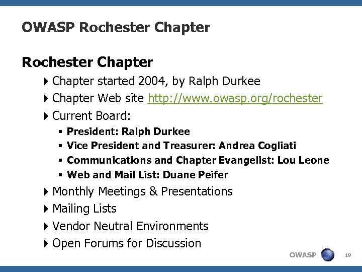 OWASP Rochester Chapter 4 Chapter started 2004, by Ralph Durkee 4 Chapter Web site