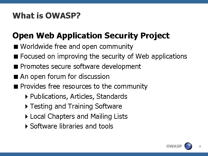 What is OWASP? Open Web Application Security Project < Worldwide free and open community