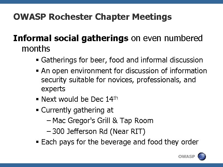 OWASP Rochester Chapter Meetings Informal social gatherings on even numbered months § Gatherings for