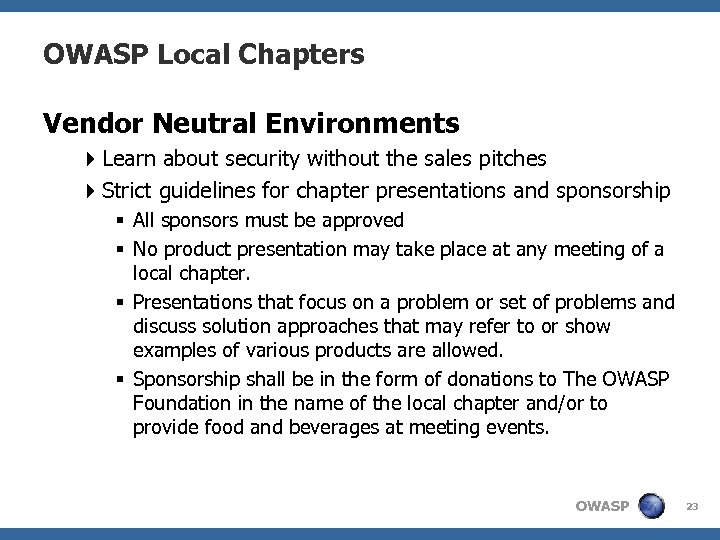 OWASP Local Chapters Vendor Neutral Environments 4 Learn about security without the sales pitches