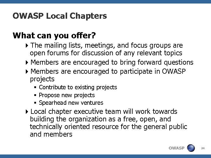 OWASP Local Chapters What can you offer? 4 The mailing lists, meetings, and focus