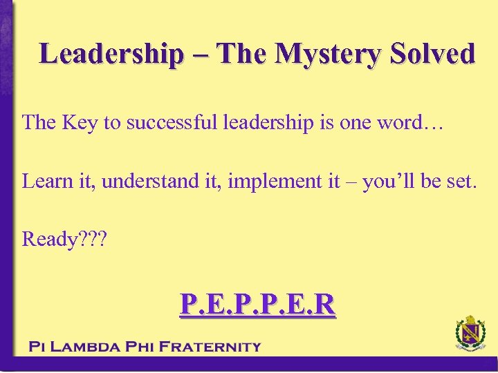 Leadership – The Mystery Solved The Key to successful leadership is one word… Learn
