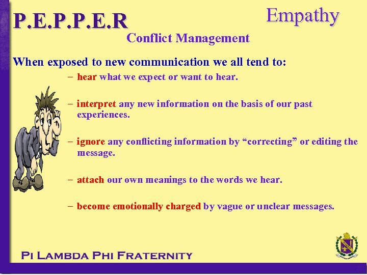 P. E. P. P. E. R Empathy Conflict Management When exposed to new communication