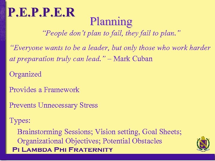 "P. E. P. P. E. R Planning ""People don't plan to fail, they fail"