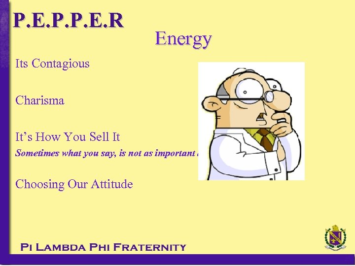 P. E. P. P. E. R Energy Its Contagious Charisma It's How You Sell