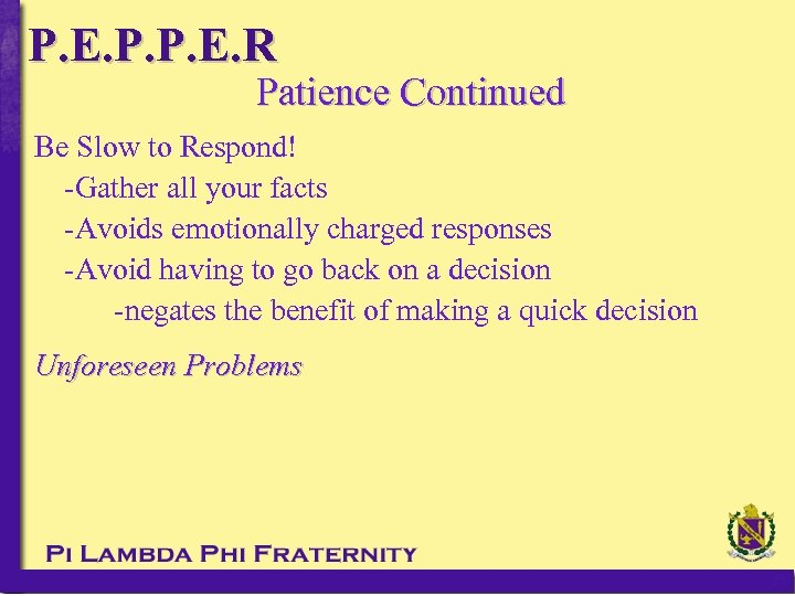 P. E. P. P. E. R Patience Continued Be Slow to Respond! -Gather all