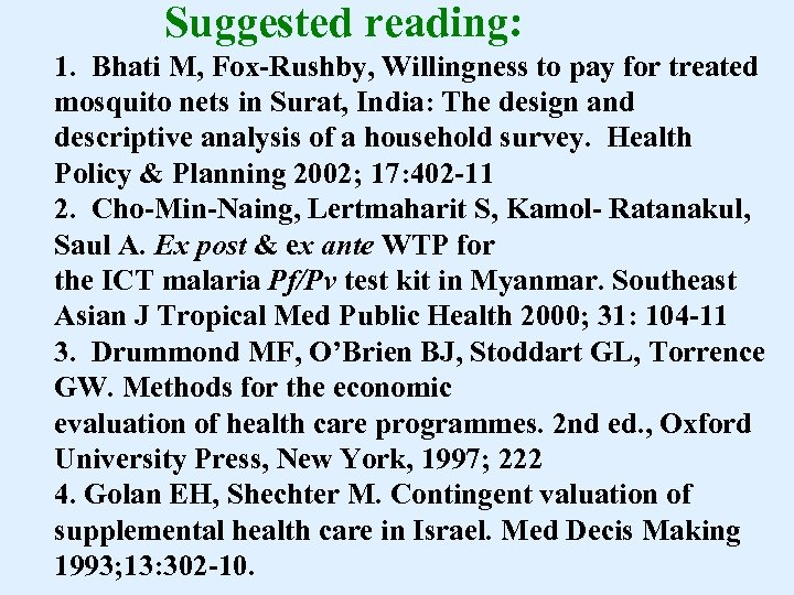 Suggested reading: 1. Bhati M, Fox-Rushby, Willingness to pay for treated mosquito nets in