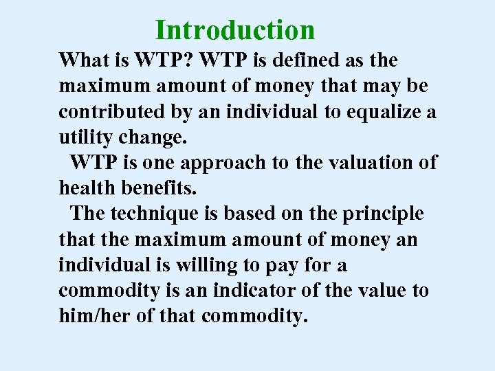 Introduction What is WTP? WTP is defined as the maximum amount of money that