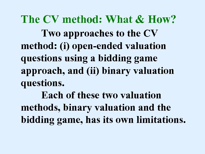 The CV method: What & How? Two approaches to the CV method: (i) open-ended