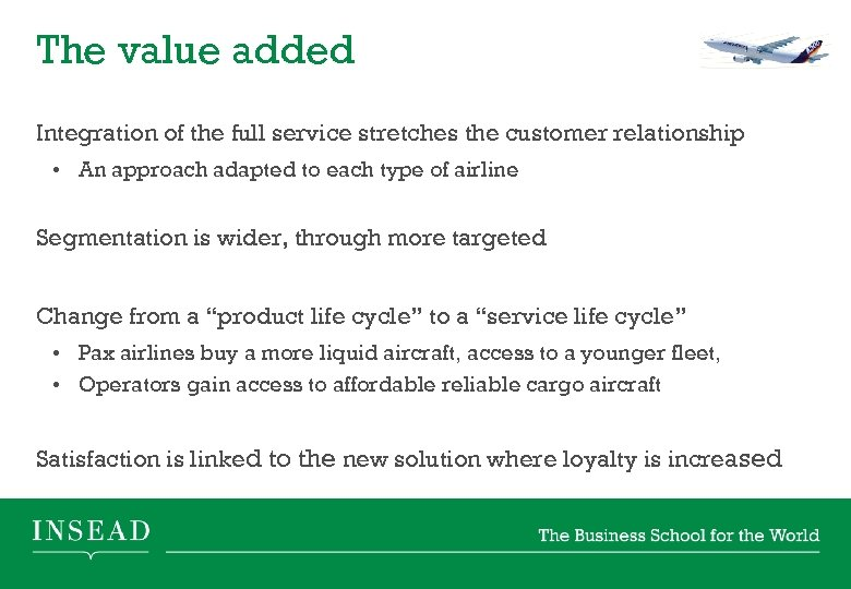 The value added Integration of the full service stretches the customer relationship • An