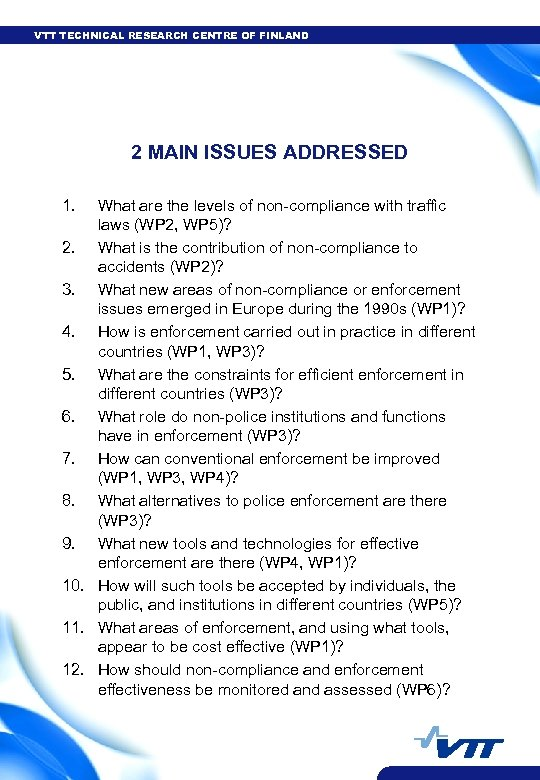 VTT TECHNICAL RESEARCH CENTRE OF FINLAND 2 MAIN ISSUES ADDRESSED 1. What are the