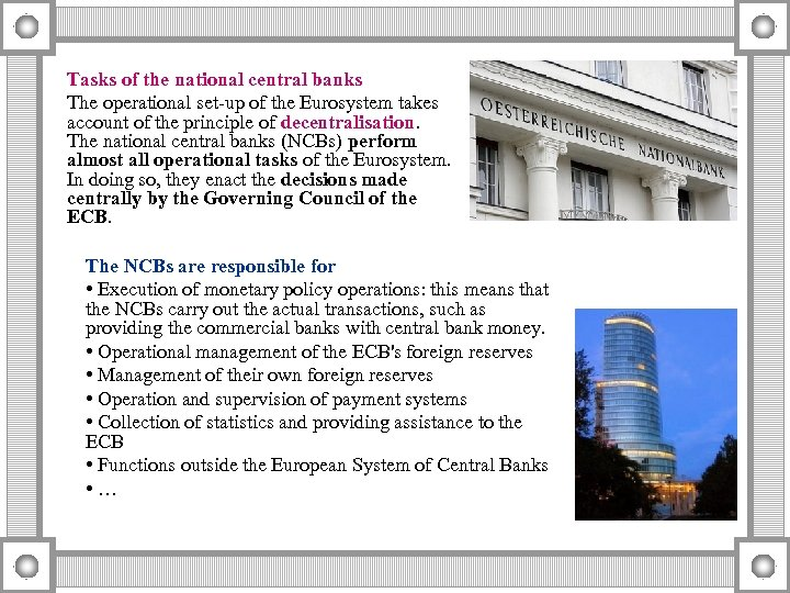Tasks of the national central banks The operational set-up of the Eurosystem takes account