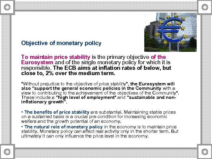 Objective of monetary policy To maintain price stability is the primary objective of the