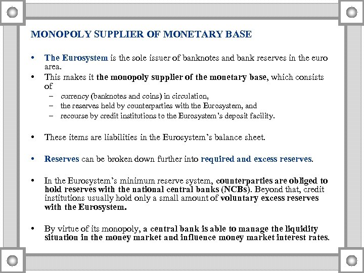 MONOPOLY SUPPLIER OF MONETARY BASE • • The Eurosystem is the sole issuer of