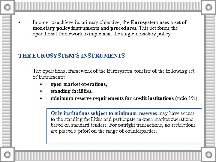 • In order to achieve its primary objective, the Eurosystem uses a set