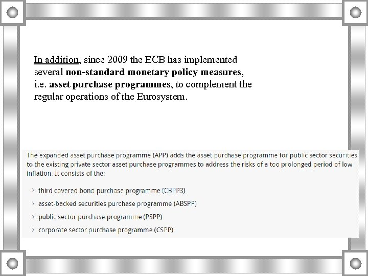 In addition, since 2009 the ECB has implemented several non-standard monetary policy measures, i.