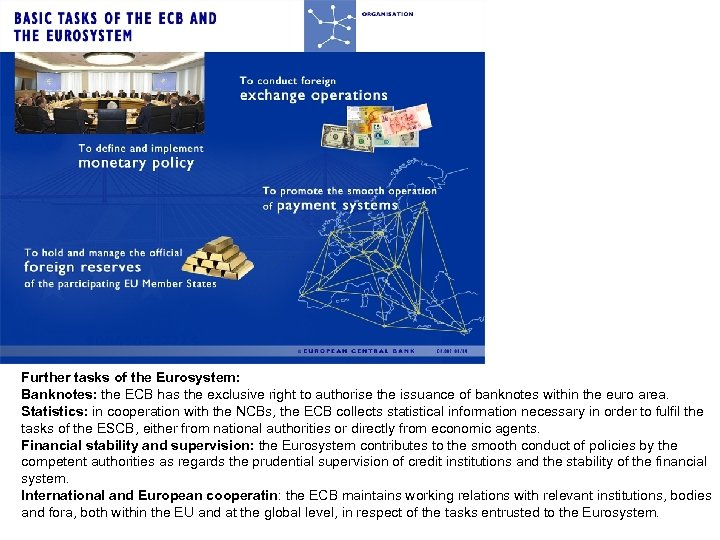 Further tasks of the Eurosystem: Banknotes: the ECB has the exclusive right to authorise