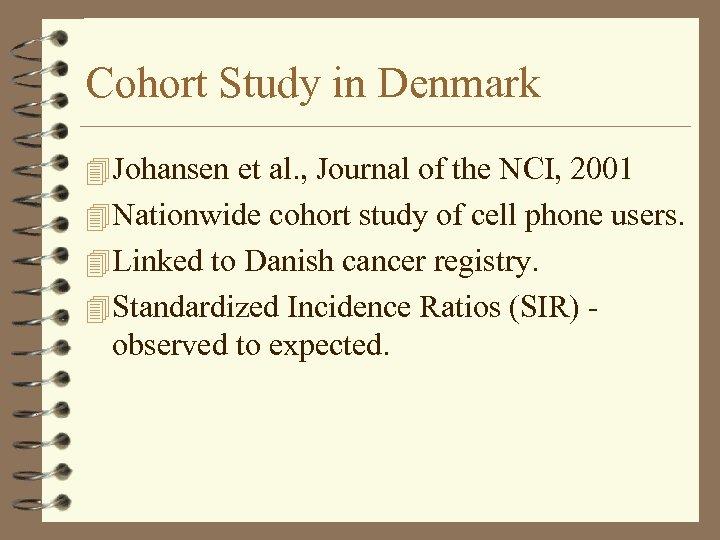 Cohort Study in Denmark 4 Johansen et al. , Journal of the NCI, 2001