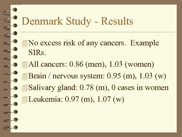 Denmark Study - Results 4 No excess risk of any cancers. Example SIRs. 4