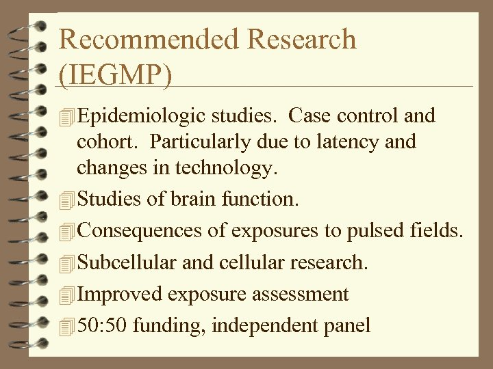 Recommended Research (IEGMP) 4 Epidemiologic studies. Case control and cohort. Particularly due to latency