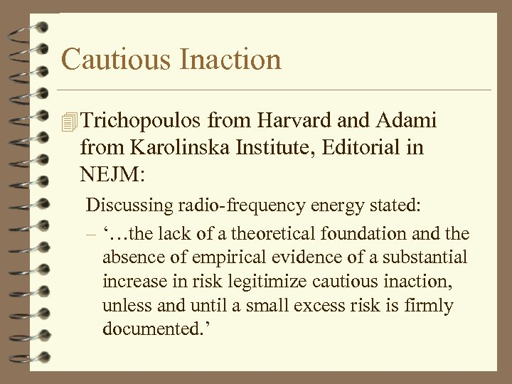 Cautious Inaction 4 Trichopoulos from Harvard and Adami from Karolinska Institute, Editorial in NEJM: