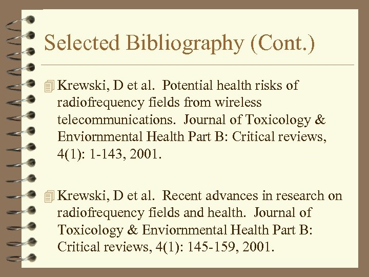 Selected Bibliography (Cont. ) 4 Krewski, D et al. Potential health risks of radiofrequency