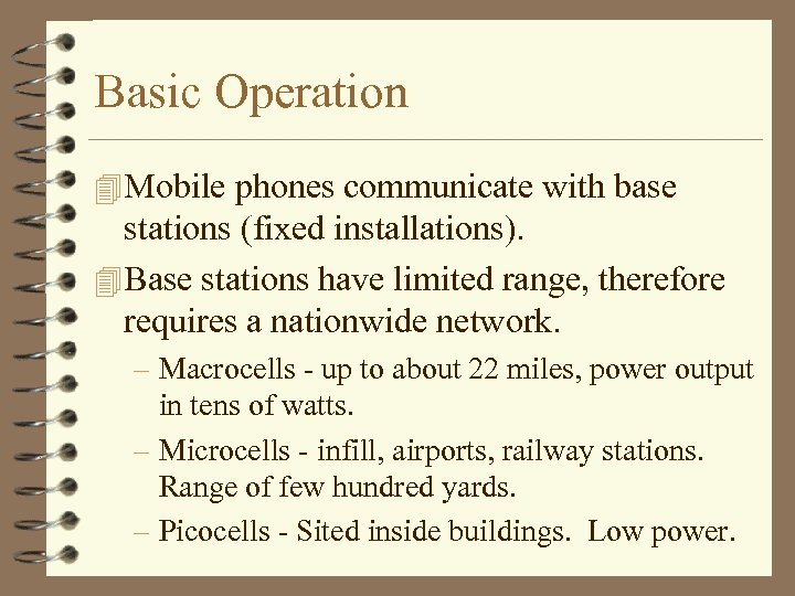 Basic Operation 4 Mobile phones communicate with base stations (fixed installations). 4 Base stations