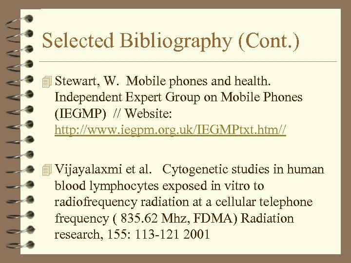 Selected Bibliography (Cont. ) 4 Stewart, W. Mobile phones and health. Independent Expert Group
